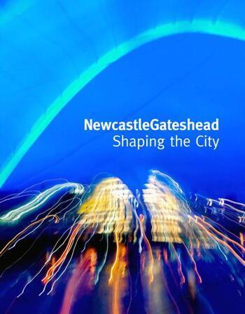 NewcastleGateshead Shaping the City book cover