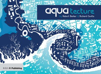Aquatecture Buildings Designed to Live and Work with Water book cover