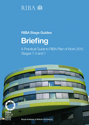 Briefing A Practical Guide to RIBA Plan of Work 2013 Stages 7, 0 and 1 (RIBA Stage Guide) book cover