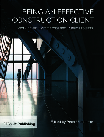 Being an Effective Construction Client Working on Commercial and Public Projects book cover