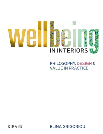 Wellbeing in Interiors Philosophy, Design and Value in Practice book cover