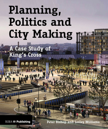 Planning, Politics and City-Making A Case Study of King's Cross book cover