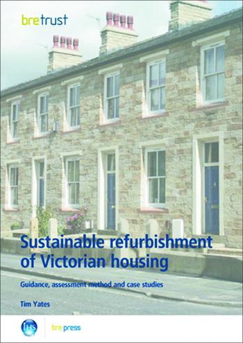 Sustainable Refurbishment of Victorian Housing Guidance, Assessment Method and Case Studies (FB 14) book cover