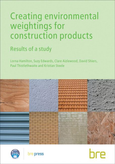 Creating Environmental Weightings for Construction Products Results of a study (BR 493) book cover