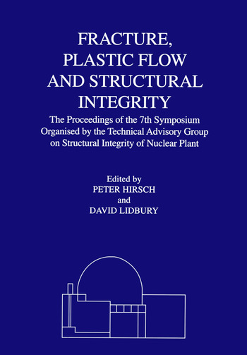 Fracture, Plastic Flow and Structural Integrity in the Nuclear Industry Proceedings of the 7th Symposium Organised by the Technical Advisory Group on Structural Integrity in the Nuclear Industry book cover