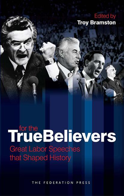 For The True Believers Great Labor Speeches that Shaped History book cover