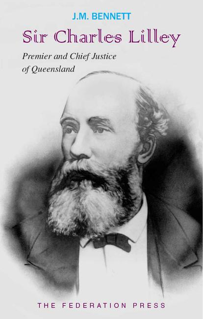 Sir Charles Lilley Premier 1868-1870 and Second Chief Justice 1879-1893 of Queensland book cover