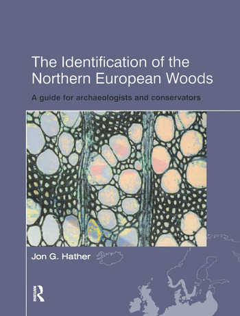 The Identification of Northern European Woods A Guide for Archaeologists and Conservators book cover