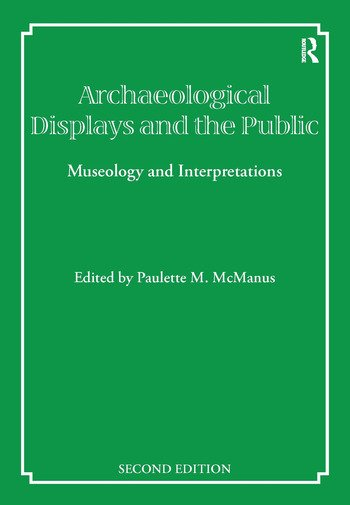 Archaeological Displays and the Public Museology and Interpretation, Second Edition book cover
