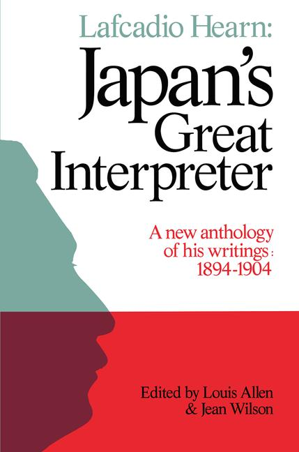 Lafcadio Hearn: Japan's Great Interpreter A New Anthology of His Writings 1894-1904 book cover