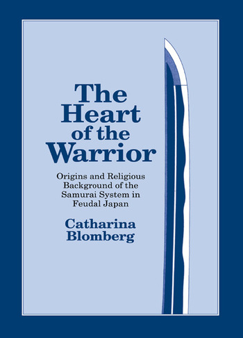 The Heart of the Warrior Origins and Religious Background of the Samurai System in Feudal Japan book cover