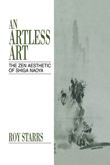 An Artless Art - The Zen Aesthetic of Shiga Naoya A Critical Study with Selected Translations book cover