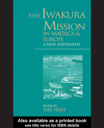 The Iwakura Mission to America and Europe A New Assessment book cover