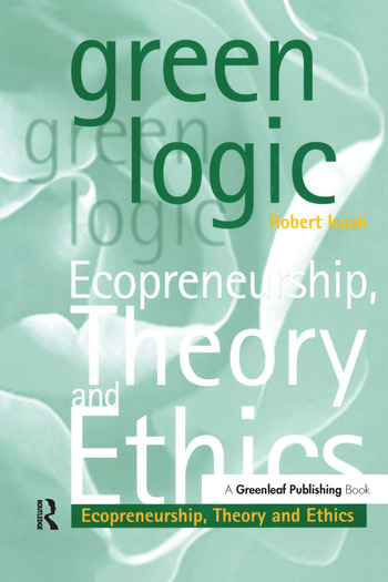Green Logic Ecopreneurship, Theory and Ethics book cover