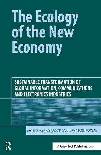 The Ecology of the New Economy Sustainable Transformation of Global Information, Communications and Electronics Industries book cover