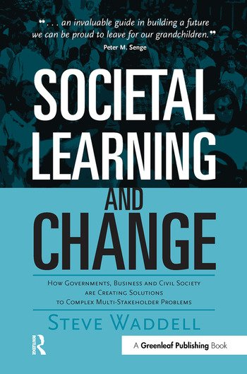 Societal Learning and Change How Governments, Business and Civil Society are Creating Solutions to Complex Multi-Stakeholder Problems book cover