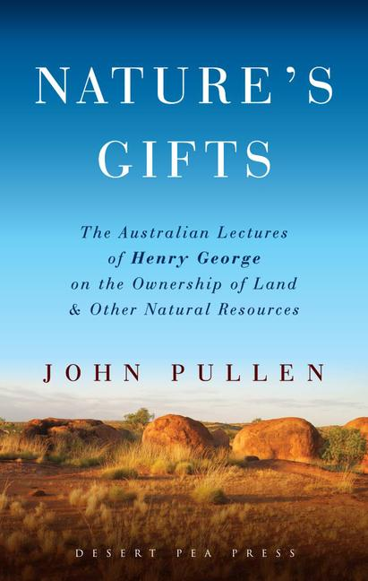 Nature's Gifts The Australian Lectures of Henry George on the Ownership of Land and Other Natural Resources book cover