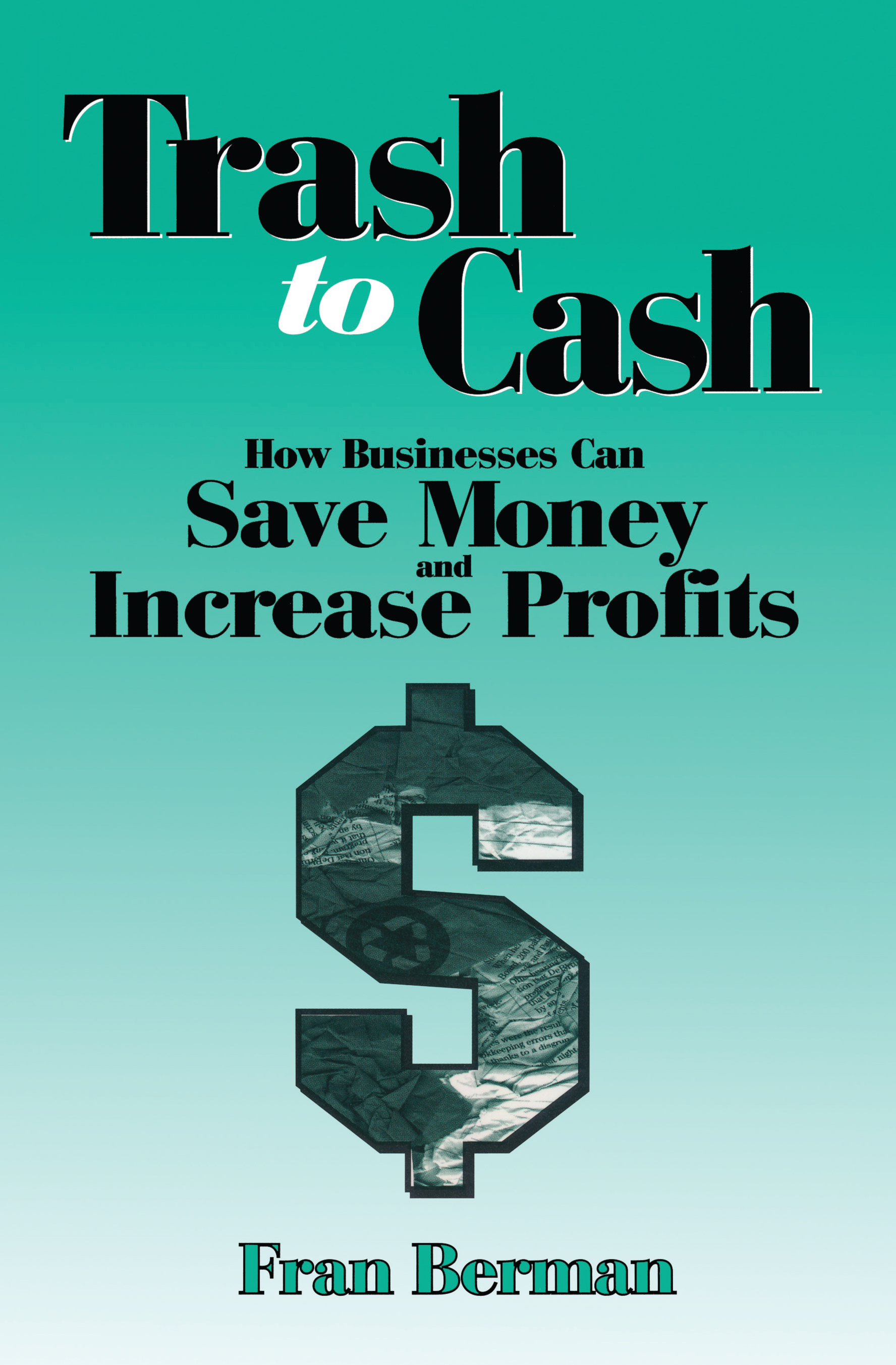 Trash to Cash How Businesses Can Save Money and Increase Profits book cover