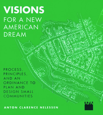 Visions For a New American Dream Process, Principles, and an Ordinance to Plan and Design Small Communities book cover