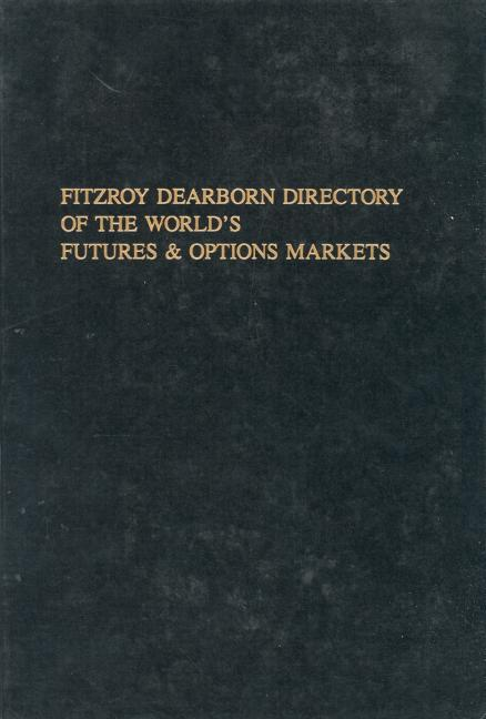 Fitzroy Dearborn Directory of the World's Futures and Options Markets book cover