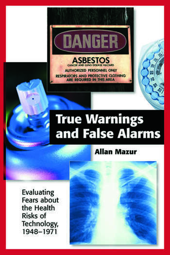 True Warnings and False Alarms Evaluating Fears about the Health Risks of Technology, 1948-1971 book cover
