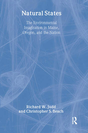 Natural States The Environmental Imagination in Maine, Oregon, and the Nation book cover