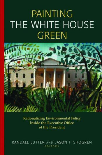 Painting the White House Green Rationalizing Environmental Policy Inside the Executive Office of the President book cover