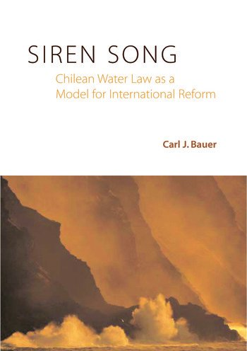Siren Song Chilean Water Law As a Model for International Reform book cover