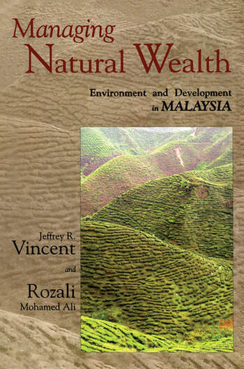 Managing Natural Wealth Environment and Development in Malaysia book cover
