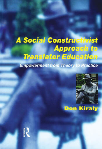 A Social Constructivist Approach to Translator Education Empowerment from Theory to Practice book cover