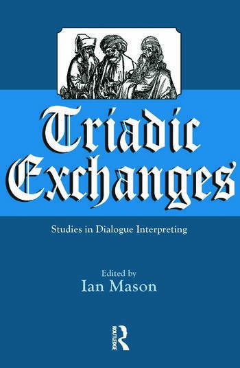 Triadic Exchanges Studies in Dialogue Interpreting book cover