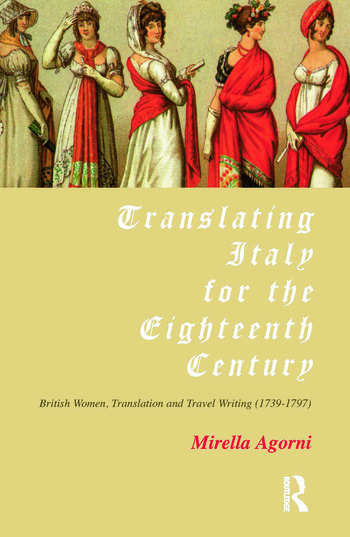 Translating Italy for the Eighteenth Century British Women, Translation and Travel Writing (1739-1797) book cover