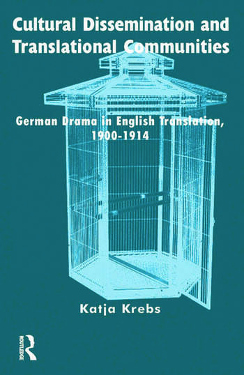 Cultural Dissemination and Translational Communities German Drama in English Translation 1900-1914 book cover