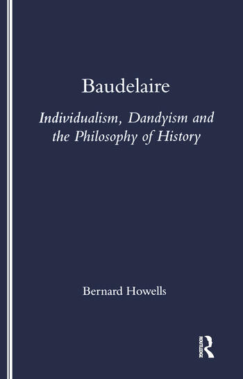 Baudelaire Individualism, Dandyism and the Philosophy of History book cover