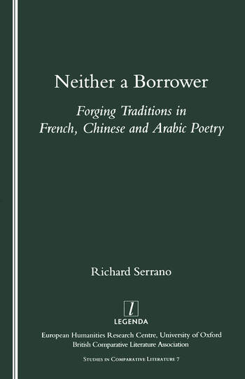Neither a Borrower Forging Traditions in French, Chinese and Arabic Poetry book cover