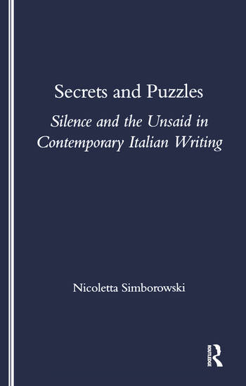 Secrets and Puzzles Silence and the Unsaid in Contemporary Italian Writing book cover