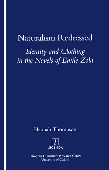 Naturalism Redressed Identity and Clothing in the Novels of Emile Zola book cover