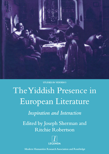 The Yiddish Presence in European Literature Inspiration and Interaction: Selected Papers Arising from the Fourth and Fifth International Mendel Friedman Conference book cover