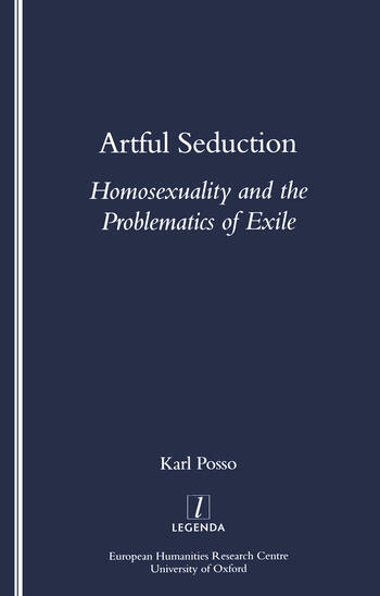 Artful Seduction Homosexuality and the Problematics of Exile book cover