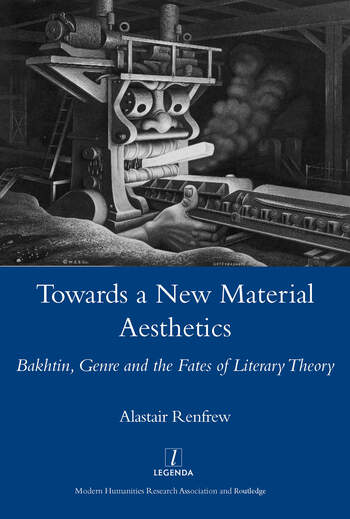 Towards a New Material Aesthetics Bakhtin, Genre and the Fates of Literary Theory book cover