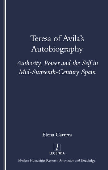 Teresa of Avila's Autobiography Authority, Power and the Self in Mid-sixteenth Century Spain book cover