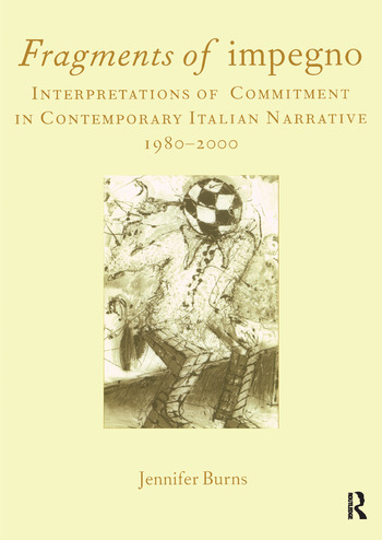 Fragments of Impegno Interpretations of Commitment in Contemporary Italian Narrative 1980-2000 book cover