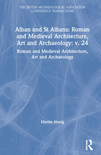 Alban and St Albans: Roman and Medieval Architecture, Art and Archaeology: v. 24 Roman and Medieval Architecture, Art and Archaeology book cover