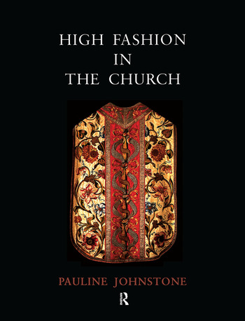 High Fashion in the Church The Place of Church Vestments in the History of Art from the Ninth to the Nineteenth Century book cover