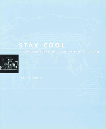 Stay Cool A Design Guide for the Built Environment in Hot Climates book cover