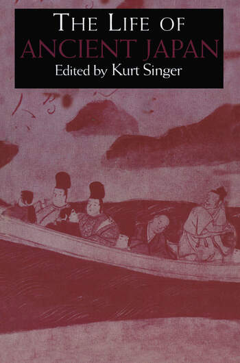 The Life of Ancient Japan Selected Contemporary Texts Illustrating Social Life and Ideals before the Era of Seclusion book cover
