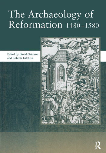 The Archaeology of Reformation,1480-1580 book cover