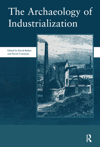 The Archaeology of Industrialization: Society of Post-Medieval Archaeology Monographs: v. 2 Society of Post-Medieval Archaeology Monographs book cover