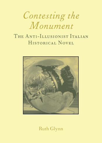 Contesting the Monument: The Anti-illusionist Italian Historical Novel: No. 10 The Anti-illusionist Italian Historical Novel book cover