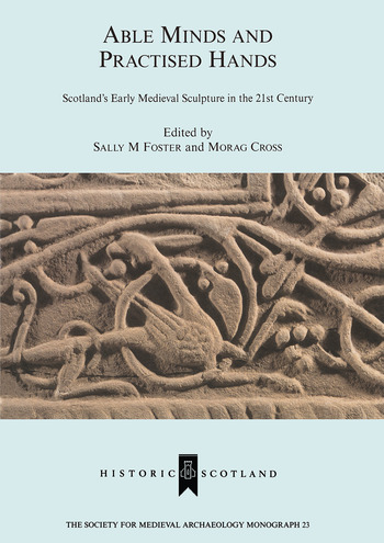 Able Minds and Practiced Hands Scotland's Early Medieval Sculpture in the 21st Century book cover